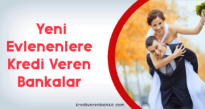 yeni evlenenlere kredi veren bankalar