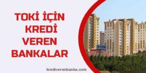toki için kredi veren bankalar