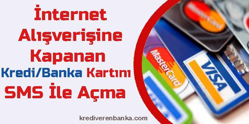 internet alışverişine kapanan kartı sms ile açma