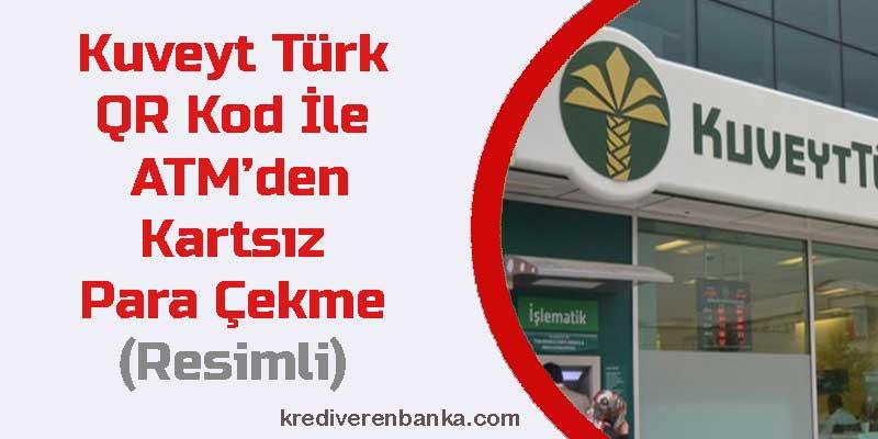 kuveyt türk qr kod ile kartsız para çekme