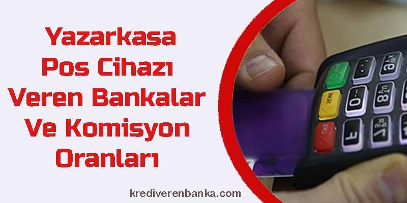 yazarkasa pos cihazı veren bankalar ve komisyon oranları