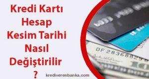 kredi kartı hesap kesim tarihi nasıl değiştirilir