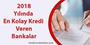 2018 yılında en kolay kredi veren bankalar