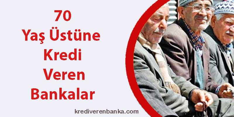 70 yaş üstüne kredi veren bankalar