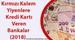 kırmızı kalem yiyenlere kredi kartı veren bankalar 2018