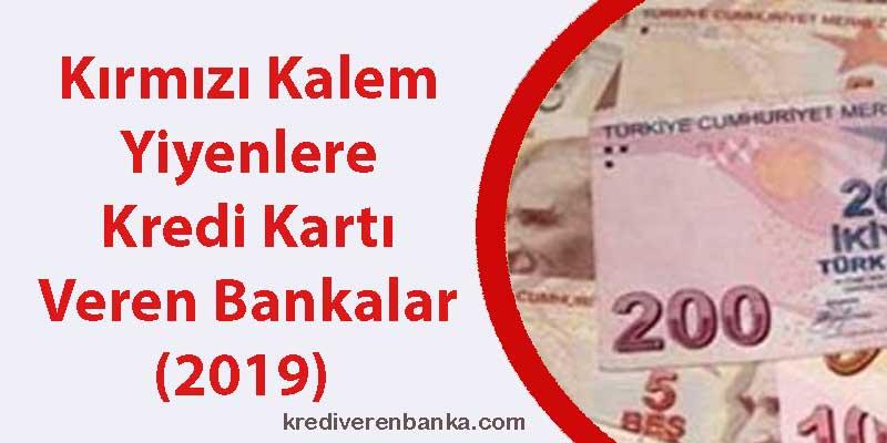 kırmızı kalem yiyenlere kredi kartı veren bankalar 2019