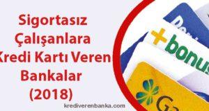 sigortasız çalışanlara kredi kartı veren bankalar 2018