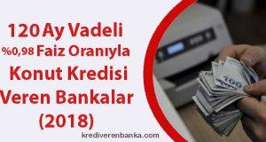 120 ay vadeli 0,98 faiz oranıyla konut kredisi veren bankalar