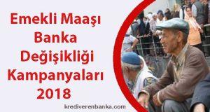 emekli maaşı banka değişikliği kampanyaları 2018
