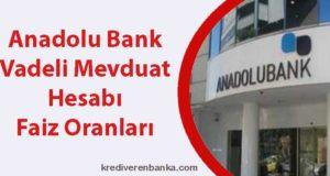 anadolu bank vadeli mevduat hesabı faiz oranları 2019