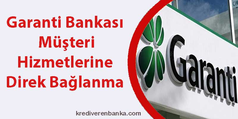 garanti bankası müşteri hizmetleri direk bağlanma 2019