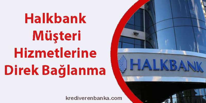 halkbank müşteri hizmetleri direk bağlanma 2019