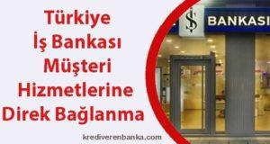 iş bankası müşteri hizmetleri direk bağlanma 2019