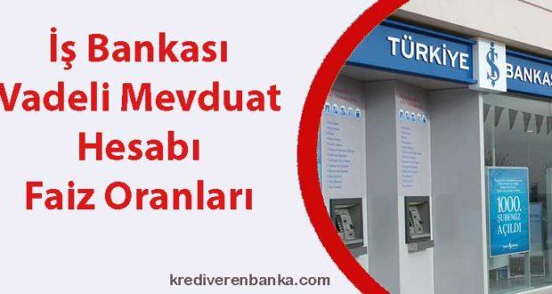 iş bankası vadeli mevduat hesabı faiz oranları 2019
