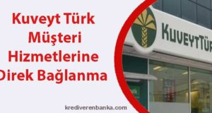 kuveyt türk müşteri hizmetleri direk bağlanma 2019