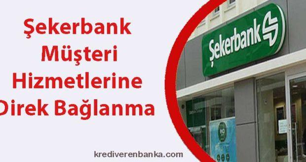 şekerbank müşteri hizmetleri direk bağlanma 2019