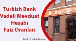 turkish bank vadeli mevduat hesabı faiz oranları 2019