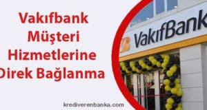 vakıfbank müşteri hizmetleri direk bağlanma 2019