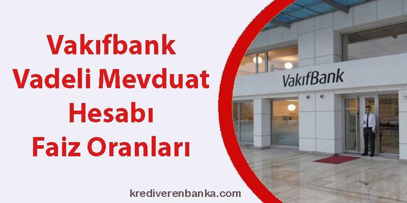vakıfbank vadeli mevduat hesabı faiz oranları 2019