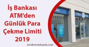 iş bankası atm günlük para çekme limiti 2019