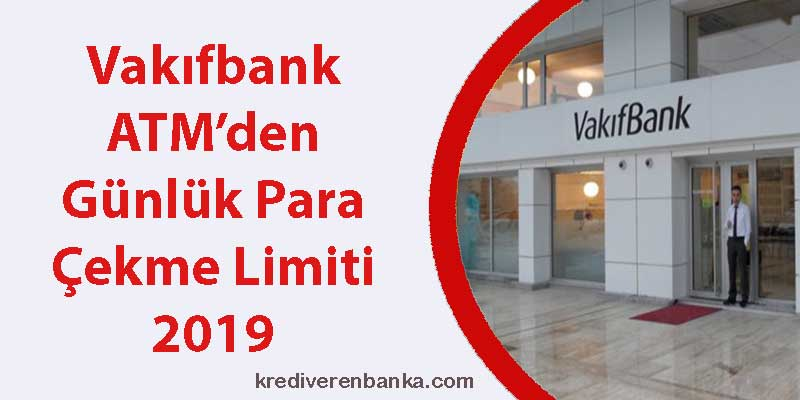 vakıfbank atm günlük para çekme limiti 2019