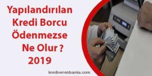 yapılandırılan kredi borcu ödenmezse ne olur 2019