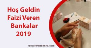 hoş geldin faizi veren bankalar 2019