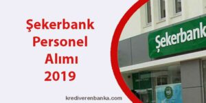 şekerbank personel alımı 2019