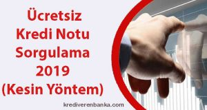 ücretsiz kredi notu sorgulama 2019