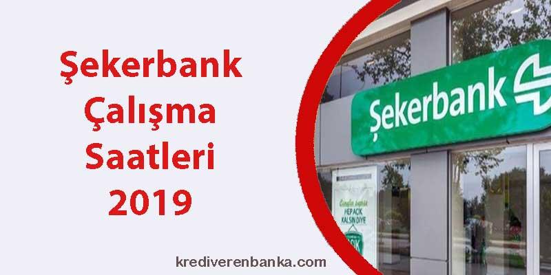 şekerbank çalışma saatleri 2019