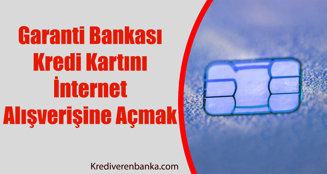 Garanti Bankası Kredi Kartını İnternet Alışverişine Açmak
