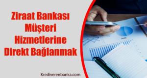 Ziraat Bankası Müşteri Hizmetlerine Direkt Bağlanmak
