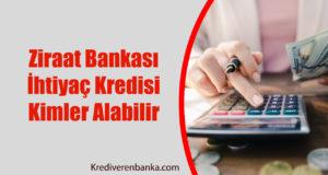 Ziraat Bankası İhtiyaç Kredisi Kimler Alabilir