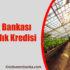 Ziraat Bankası Seracılık Kredisi